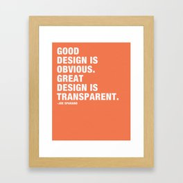 Good design is obvious. Great design is transparent. Framed Art Print