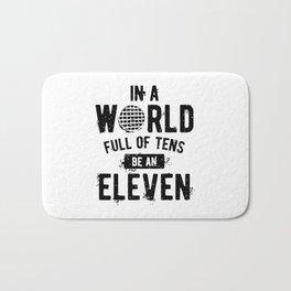 In a World full of tens be an Eleven Bath Mat
