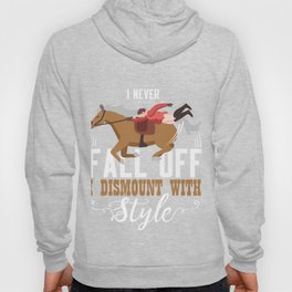 I Never Fall Off I Dismount With Style Gift Hoody