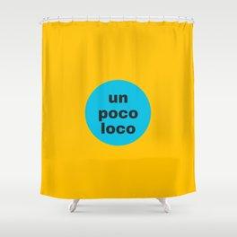 un poco loco a bit crazy Shower Curtain