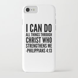 I CAN DO ALL THINGS THROUGH CHRIST WHO STRENGTHENS ME PHILIPPIANS 4:13 iPhone Case