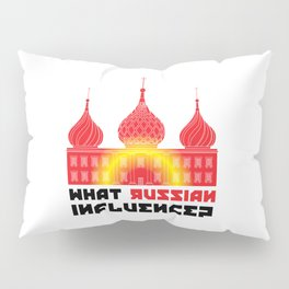 What Russian Influence? Pillow Sham