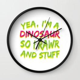 YEAH I'M A DINOSAUR SO I RAWR AND STUFF Wall Clock