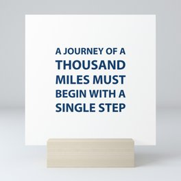 """""""A journey of a thousand miles must begin with a single step."""" – Lao Tzu Mini Art Print"""