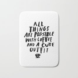 All Things Are Possible With Coffee and a Cute Outfit black-white typography home wall office decor Bath Mat