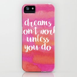 Dreams Don't Work Unless You Do iPhone Case