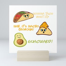 "Perfect Gift For Any Tacos Lovers ""Wanna Taco 'Bout It? Nah, It's Nacho Problem! Guacward"" T-shirt Mini Art Print"