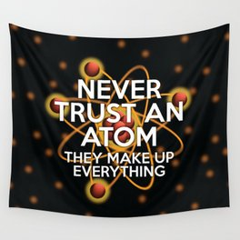 Never trust an atom. They make up everything. Wall Tapestry