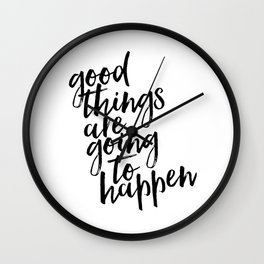 Good things are going to happen, Typography Print, Modern Art Print Wall Clock