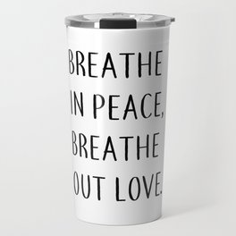 Breathe in peace, breathe out love. Travel Mug