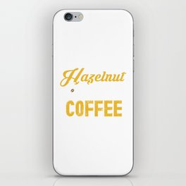 You Are The Hazelnut Creamer In My Coffee  iPhone Skin