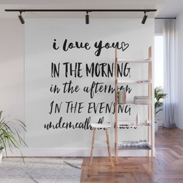 I love you in the morning, in the afternoon - typography quote Wall Mural