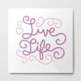 Live Life Metal Print