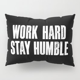 Work Hard, Stay Humble black and white monochrome typography poster design home decor bedroom wall Pillow Sham