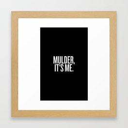 Mulder, It's Me. (Black) Framed Art Print