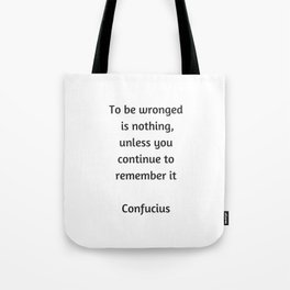 Confucius Inspiration Quote - To be wronged is nothing unless you continue to remember it Tote Bag