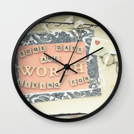 Some days are worth living for Wall Clock