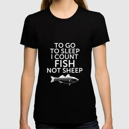 To Go to Sleep Count Fish Not Sheep T-Shirt T-shirt
