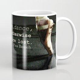 Pointe - Pina Bausch Quote Coffee Mug