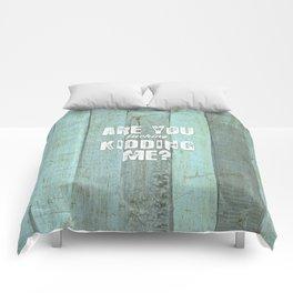 Are You Kidding Me? Comforters
