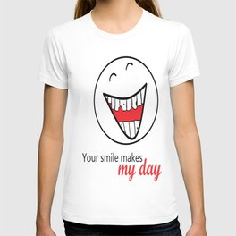 Your smile makes my day! T-shirt
