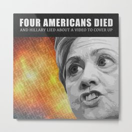 Americans Died And Hillary Lied Metal Print