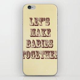 Let's Make Babies Together iPhone Skin