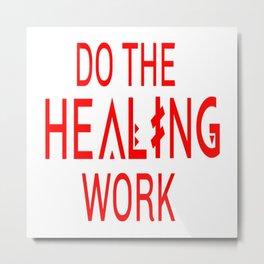Do the healing work Metal Print