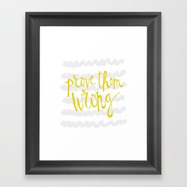 prove them WRONG Framed Art Print