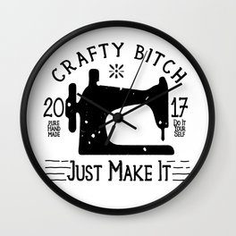 Crafty B*tch - SEW - Just Make It! Pure Handmade - Do It Yourself Wall Clock