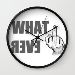 Whatever with middle finger, funny dislike, fuck-off adult shirt design, fuck you don't care dislike Wall Clock