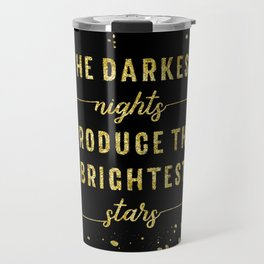 TEXT ART GOLD The darkest nights produce the brightest stars Travel Mug