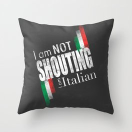 I am not shouting I am Italian - Black and White version Throw Pillow