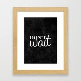09. Don't Wait Framed Art Print