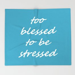 too blessed to be stressed - aqua Throw Blanket
