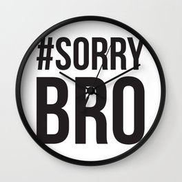Sorry Bro Wall Clock