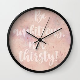 Be ambitious not thirsty inspirational Watercolor Quote Wall Clock