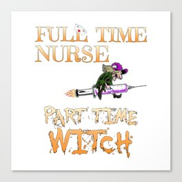 Halloween Costume Full Time Nurse Part-Time Witch Canvas Print