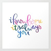 I Know For Me It's Always You. Art Print