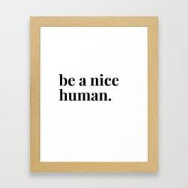 be a nice human. Framed Art Print