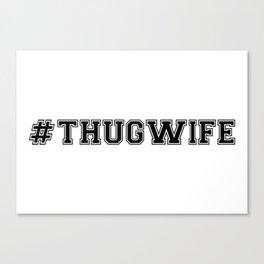 hashtag THUG WIFE Canvas Print