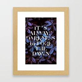 It's Always Darkness Before The Dawn Framed Art Print