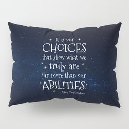 IT IS OUR CHOICES THAT SHOW WHAT WE TRULY ARE - HP2 DUMBLEDORE QUOTE Pillow Sham