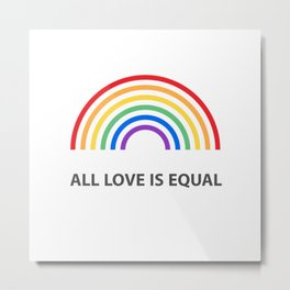 ALL LOVE IS EQUAL Metal Print