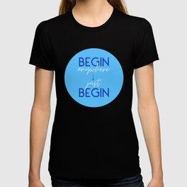 Just Begin! T-shirt