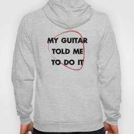 My guitar told me to do it Hoody