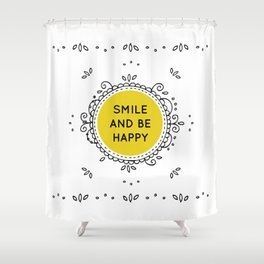 SMILE AND BE HAPPY - white Shower Curtain