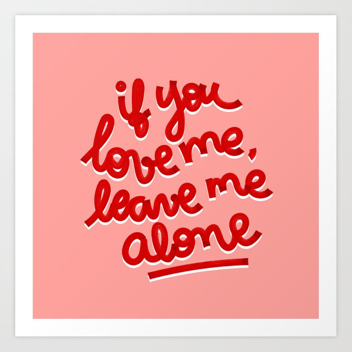 if you love me, leave me alone II Art Print