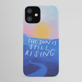 The Sun Is Still Rising iPhone Case