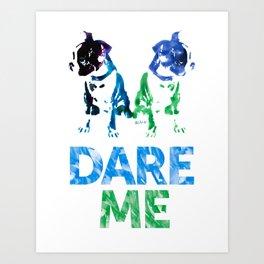 Double Dog Dare Me Art Print